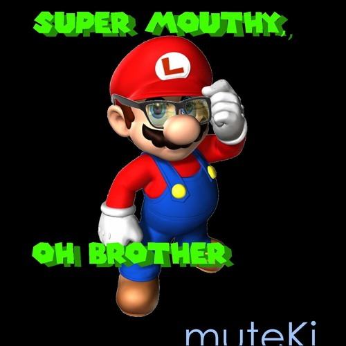 Super Mouthy, Oh Brother
