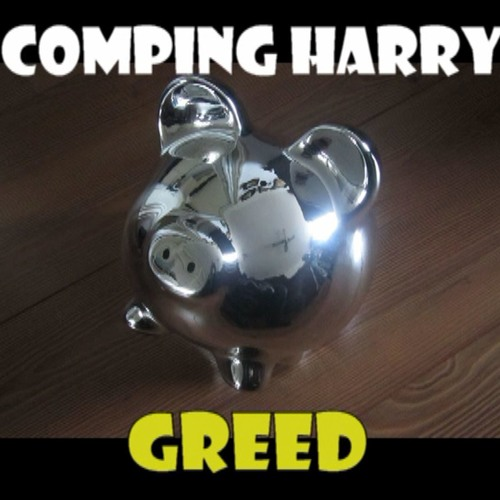 76***Greed (is destroying the world)***Comping Harry on www.compingharry.com