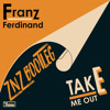 Franz Ferdinand - Take Me Out (ZNZ Bootleg) [CLICK 'BUY' FOR FREE DOWNLOAD]