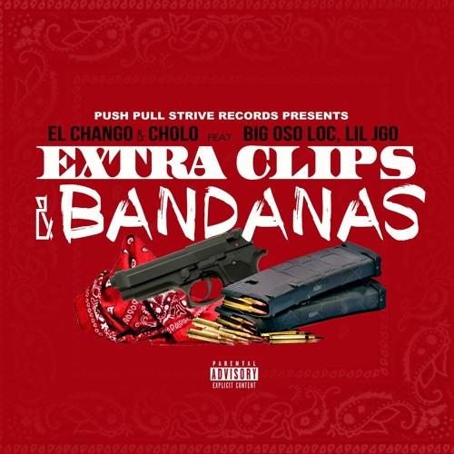 Extra Clips & Bandanas - El Chango & Cholo (Feat. Big Oso Loc, Lil Jgo)