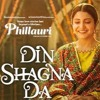 Din Shagna Da Song - Phillauri - Anushka Sharma, Diljit Dosanjh - Jasleen Royal - Filmytune