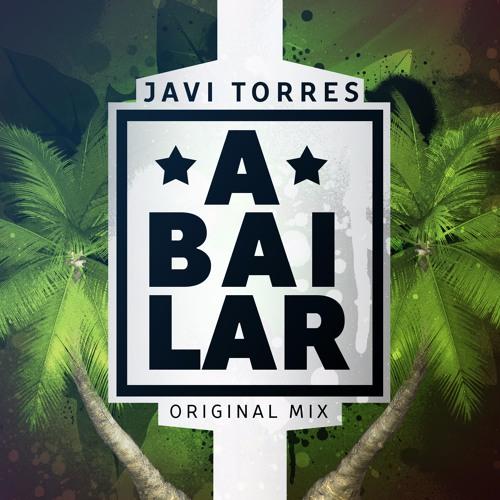 Javi Torres - A Bailar (Original Mix) FREE DOWNLOAD