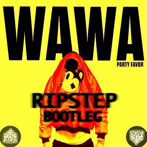 Party Favor - WAWA (Ripstep Bootleg)[Played: DIPLO, PARTYFAVOR, JSTJR]