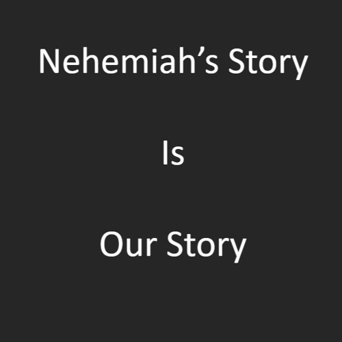 Nehemiah's Story is Our Story - February 26, 2017