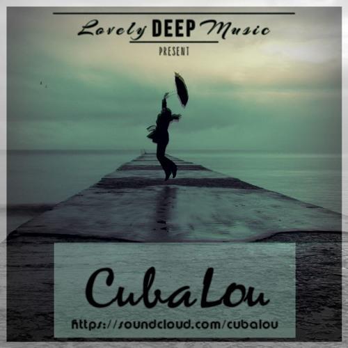 LovelyDeepMusic - CubaLou - Von Herz zu Herz LDM.cast #o69