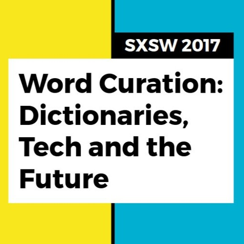 Word Curation: Dictionaries, Tech and the Future at SXSW 2017