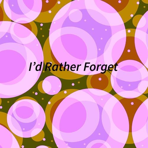 I'd Rather Forget