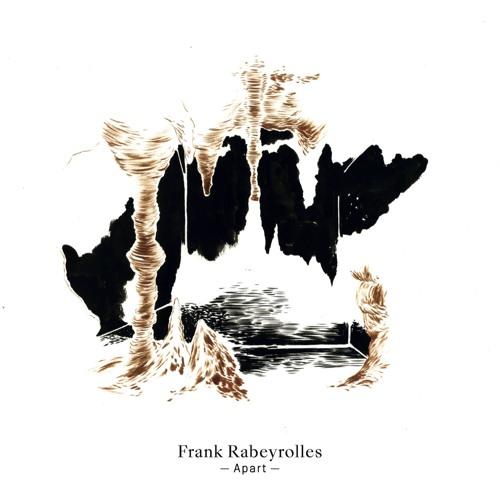 """Frank Rabeyrolles: """"Apart"""""""