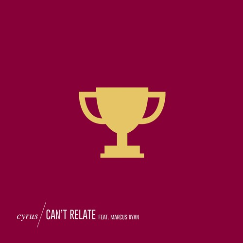 Cyrus - Can't Relate (feat. Marcus Ryan)