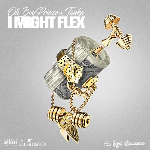 I MIGHT FLEX - Ohboyprince X Tonka