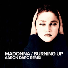 MADONNA / BURNING UP (AARON DARC REMIX)