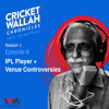 Cricketwallah Chronicles S1 Ep. 06: IPL Player + Venue Controversies