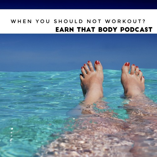 #51 When Should You NOT Workout?