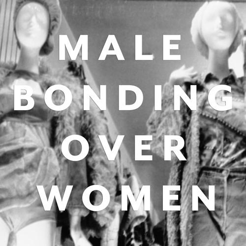 Male Bonding Over Women