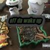 Off Da Wake Up (Bake Up)