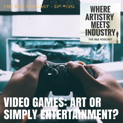 B&EP #082 - Video Games; Art or Simply Entertainment