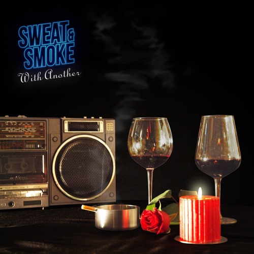 Sweat & Smoke - With Another