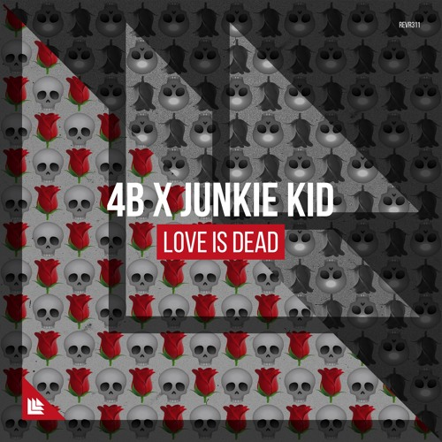 4B x Junkie Kid - Love Is Dead
