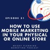 31: How to Use Mobile Marketing in Your Physical or Online Store