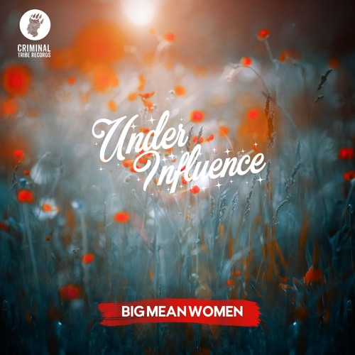Under Influence - Big Mean Woman  [03.04.17 CTRFREE029]