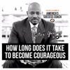 How Long Does It Take To Become Courageous