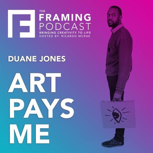 E 04 Duane Jones - Art Pays Me   The Framing Podcast