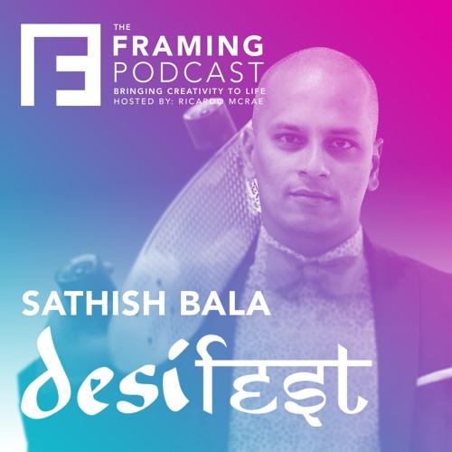 E 06 Sathish Bala - DesiFEST | The Framing Podcast
