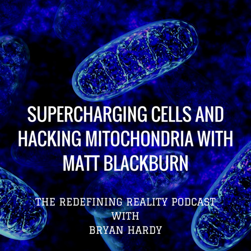 Supercharging Cells and Hacking Mitochondria with Matt Blackburn - Ep. 28