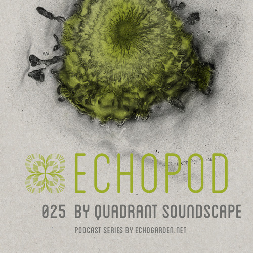 [ECHOPOD 025] Echogarden Podcast 025 by Quadrant Soundscape