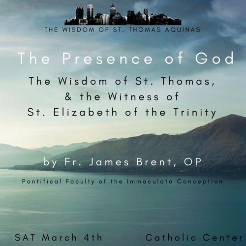 """The Presence Of God: The Wisdom of St. Thomas Aquinas"" - Fr. James Brent, OP"
