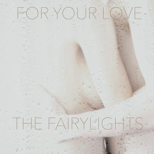 The Fairylights - For Your Love