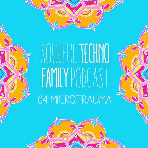 Soulful Techno Family Podcast 04 I Microtrauma