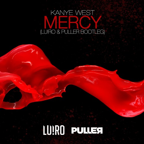 Kanye West - Mercy (LU!RO & PULLER Bootleg)