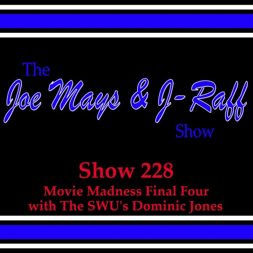 The Joe Mays & J-Raff Show: Episode 228 - Movie Madness Final Four with Dominic Jones