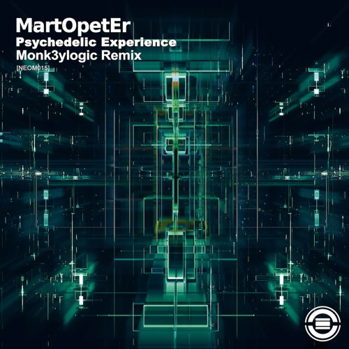 MartOpetEr - Psychedelic Experience (Monk3ylogic Remix) [Neom Recordings]