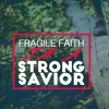 """Fragile Faith in a Strong Savior""  