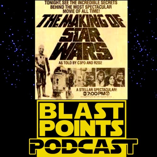 Episode 67 - The Making Of Star Wars - As Watched by Blast Points Podcast