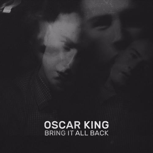 Oscar King // Bring It All Back