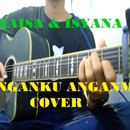 Cover Lagu - Raisa & Isyana Sarasvati - Anganku Anganmu Cover ( Instrumental ) By Fery Fadly Sky Music.mp3