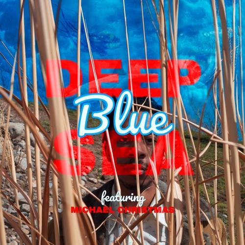 Deep Blue Sea ft. Michael Christmas