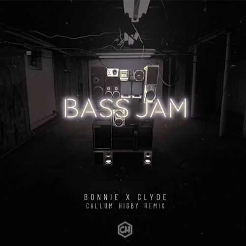 Bonnie X Clyde - Bass Jam (Callum Higby Remix)
