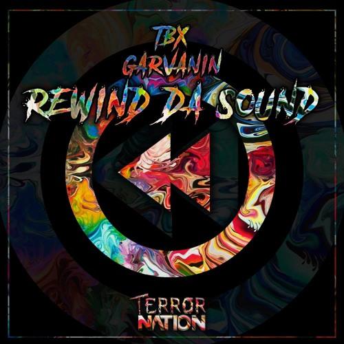 TBX & Garvanin - Rewind Da Sound (Original Mix) [Terror Nation Exclusive]