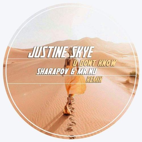 Justine Skye - U Don`t Know (Sharapov & Mr.Nu Remix)