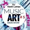 Kevin Lomax - Music Art Radio Show # 005