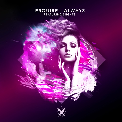 E5QUIRE - ALways Ft SIIGHTS