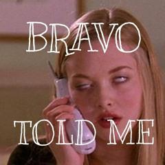 Told Me - BRAVO