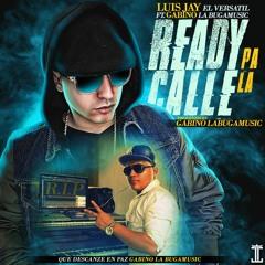 Ready Pa La Calle (luisjay Ft. Gabino La Buga Music)