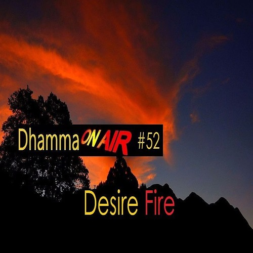 Dhamma On Air #52 Audio: Desire Fire