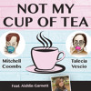 Ep #6 (ft. Aishlin Garnett) Not My Cup of Tea - Mitchell Coombs & Talecia Vescio