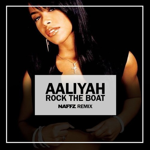 Aaliyah - Rock The Boat (Naffz Remix)